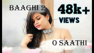 Baaghi 2 : O Saathi Video Song | Tiger Shroff | Disha Patani | Arko | Female Cover