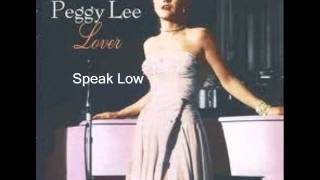 Speak Low  : Peggy Lee..