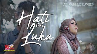 TERBARU Lagu Pop Nostalgia - Atikah Edelweis - HATI YANG LUKA ( Official Musik Video )