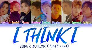 SUPER JUNIOR 슈퍼주니어 'I Think I' Color Coded Lyrics [Han/Rom/Eng]
