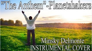 The Anthem-Planetshakers-Instrumental Cover by Minsky Delmonte