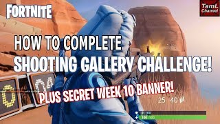 Guide to Shooting Galleries & Week 10 SECRET Banner! (Fortnite Battle Royale Season 7)