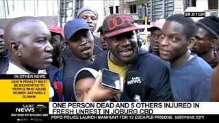 1 dead, 5 injured in renewed Joburg CBD unrest