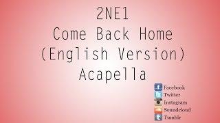 2NE1 - Come Back Home (English Version) (Acapella)