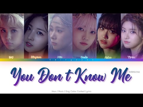 EVERGLOW (에버글로우) You Don't Know Me Color Coded Lyrics (Han/Rom/Eng)