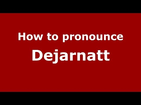 How to pronounce Dejarnatt (French/United States) - PronounceNames.com