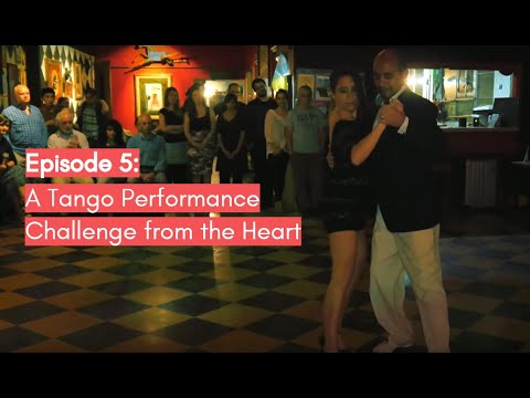 Episode 5: A Tango Performance Challenge from the Heart