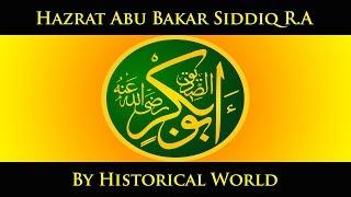 Khalifa e Awal Hazrat Abu Bakar Siddiq R.A by Historical World