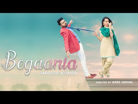 Begaania || Full Video || Sardool Khaira|| New Punjabi Song 2018 || Latest Punjabi Song 2018