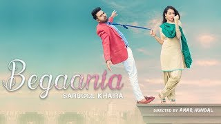 Begaania || Full || Sardool Khaira|| New Punjabi Song 2018 || Latest Punjabi Song 2018