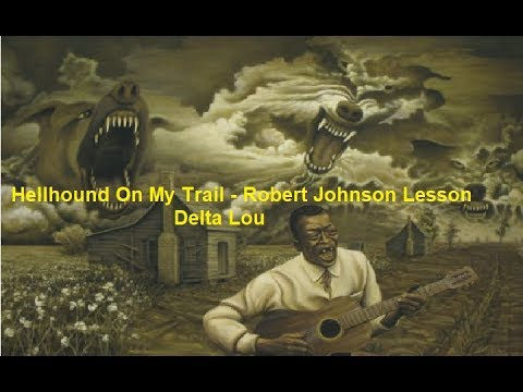 Hellhound On My Trail Robert Johnson Lesson Delta Lou
