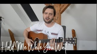 Lewis Capaldi - Hold Me While You Wait (Cover)