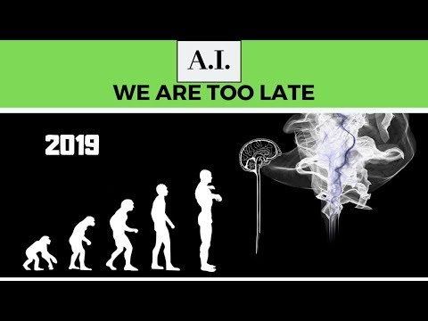 Artificial Intelligence - Why It's Already Too Late - 2019 FACTS