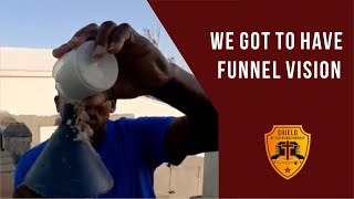 We got to have funnel vision