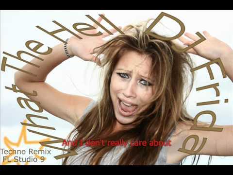 DJ Frida - What The Hell [Avril Lavigne Techno Remix 2011 FL Studio 9]