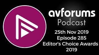 AVForums Podcast: Editor's Choice Awards 2019 - Best TVs, Hi-Fi and AV Products 25/11/19