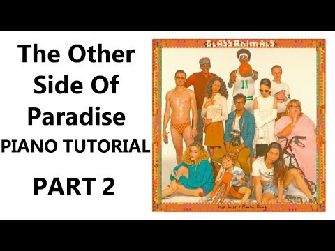 The Other Side of Paradise Piano Tutorial + Sheets - Glass Animals (Part 2)