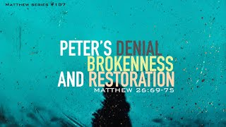 PETER'S DENIAL, BROKENNESS, AND RESTORATION
