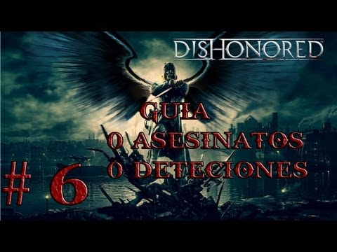 Guia Dishonored part 6 el bar2 vez Partida perfecta/perfect walkthrough 0 muertes 0 deteccciones