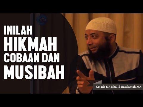 Inilah hikmah cobaan dan musibah, Ustadz DR Khalid Basalamah, MA