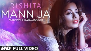 Rishita : Mann Ja (Full Video) Sukhi-E Musical Doctorz