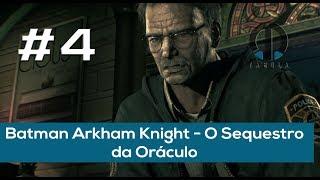 Batman Arkham Knight #4 - O Sequestro da Oráculo (Principal Gameplay) [PT-BR]
