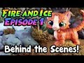 Fire and Ice: Episode 1: Behind the Scenes!