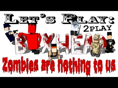 Let's Play: BoxHead 2play: - Zombies are nothing to us!