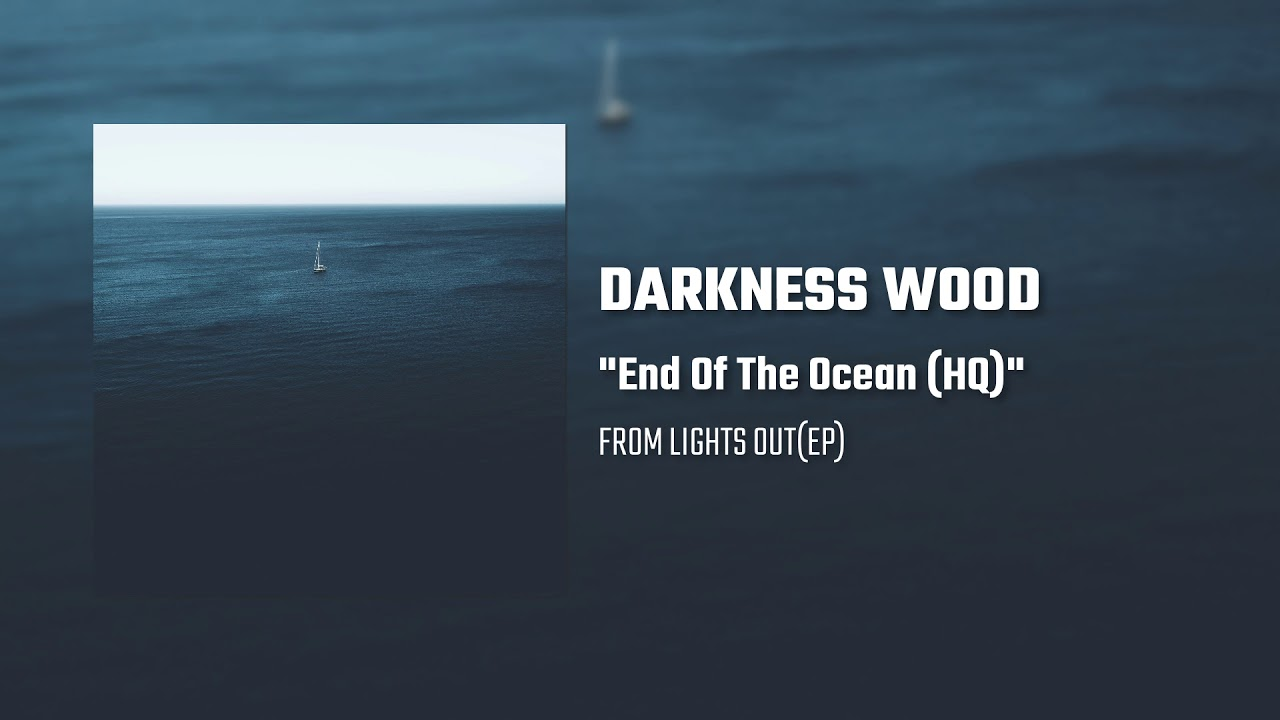 End of the ocean - Darkness Wood (HQ)