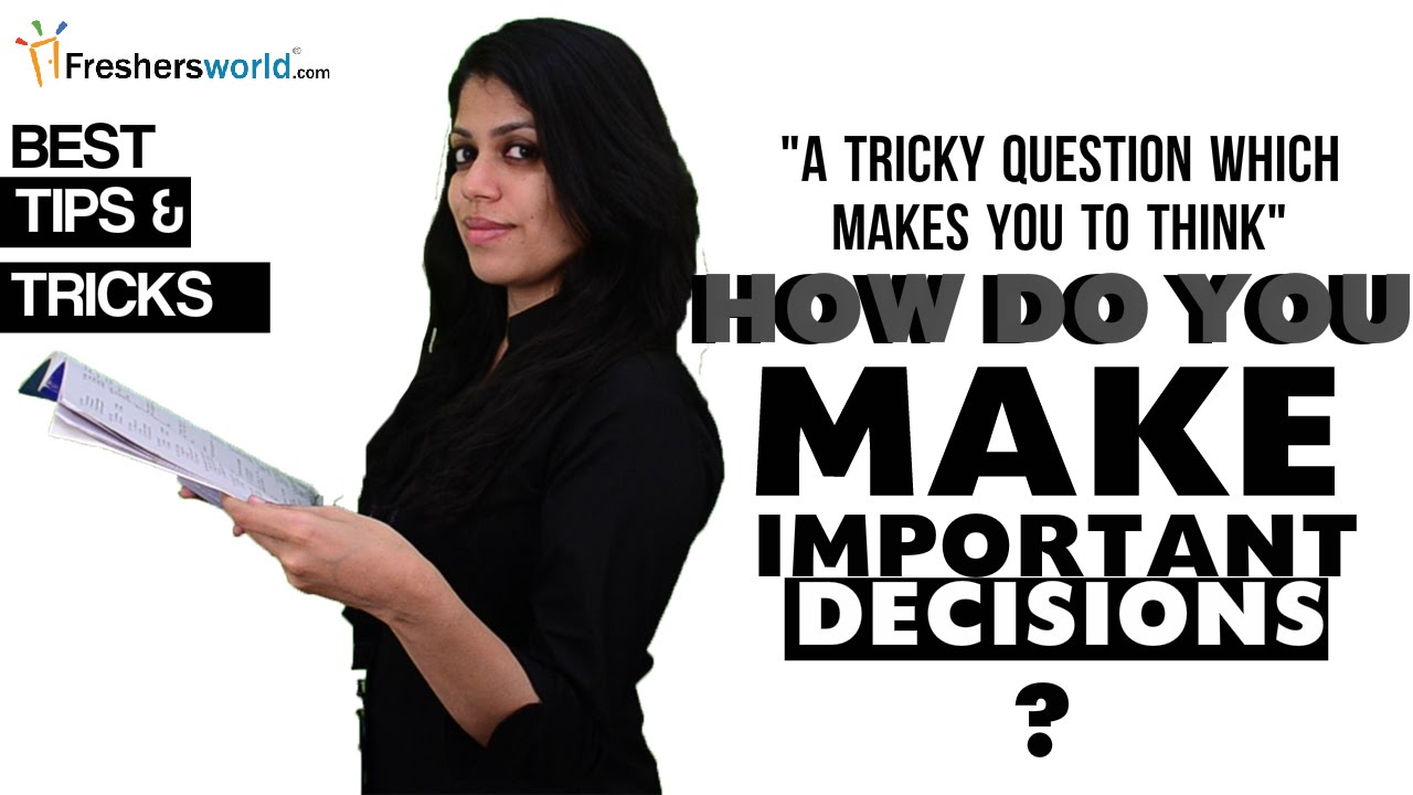 HOW DO YOU MAKE IMPORTANT DECISION? INTERVIEW QUESTION