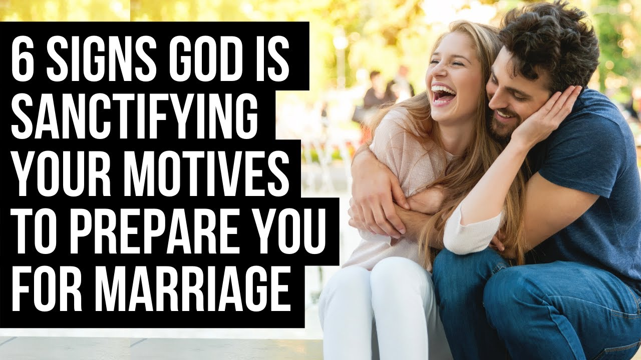 6 Signs God Is Preparing You for Marriage By Sanctifying Your Motives
