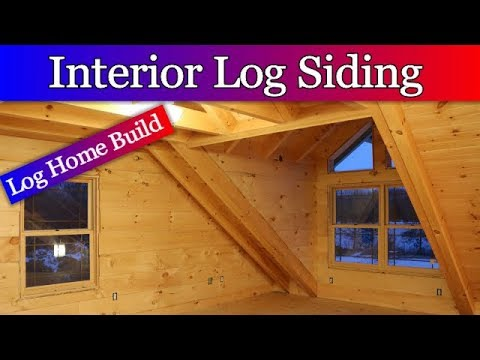 Log Home Build Episode #17   Interior Log Siding