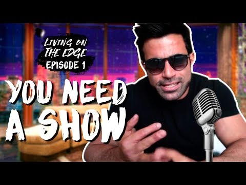 EVERY BUSINESS SHOULD CREATE A SHOW | LIVING ON THE EDGE EPISODE #1