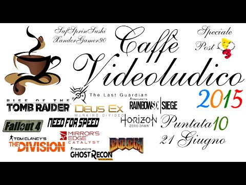 Caffè Videoludico 2015 Puntata 10 - Speciale Post-E3