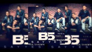 B5 - Say Yes (Remix) feat. Ra Shawn