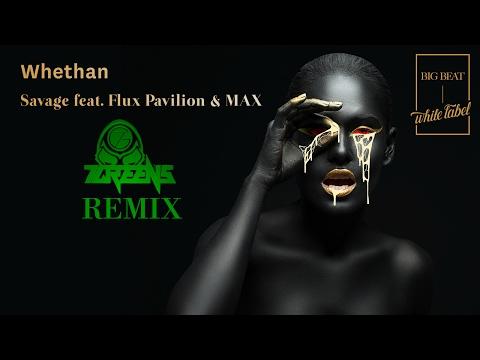 Whethan - Savage (ft. Flux Pavilion & MAX) (7GreeNs Remix)