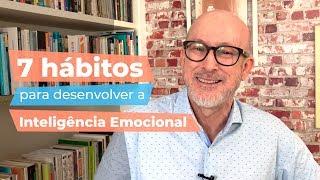7 hábitos para desenvolver a Inteligência Emocional