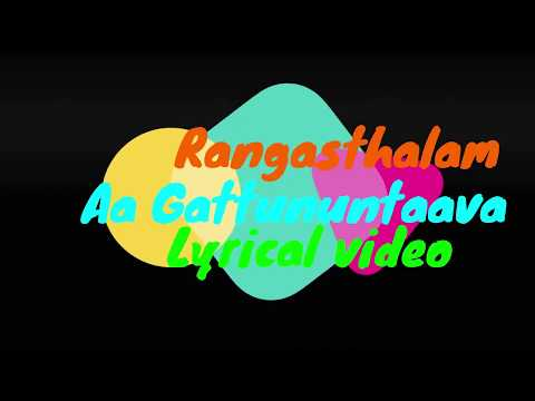 Aa Gattununtaava Lyrical Video Song || Rangasthalam Songs || Ram Charan, Samantha, Devi Sri Prasad