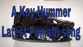 Hummer(Full Song) A Kay New Punjabi Song 2017 A Kay Hummer Latest Punjabi New Song 2017