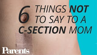 6 Things Not to Say to a C-Section Mom | Parents