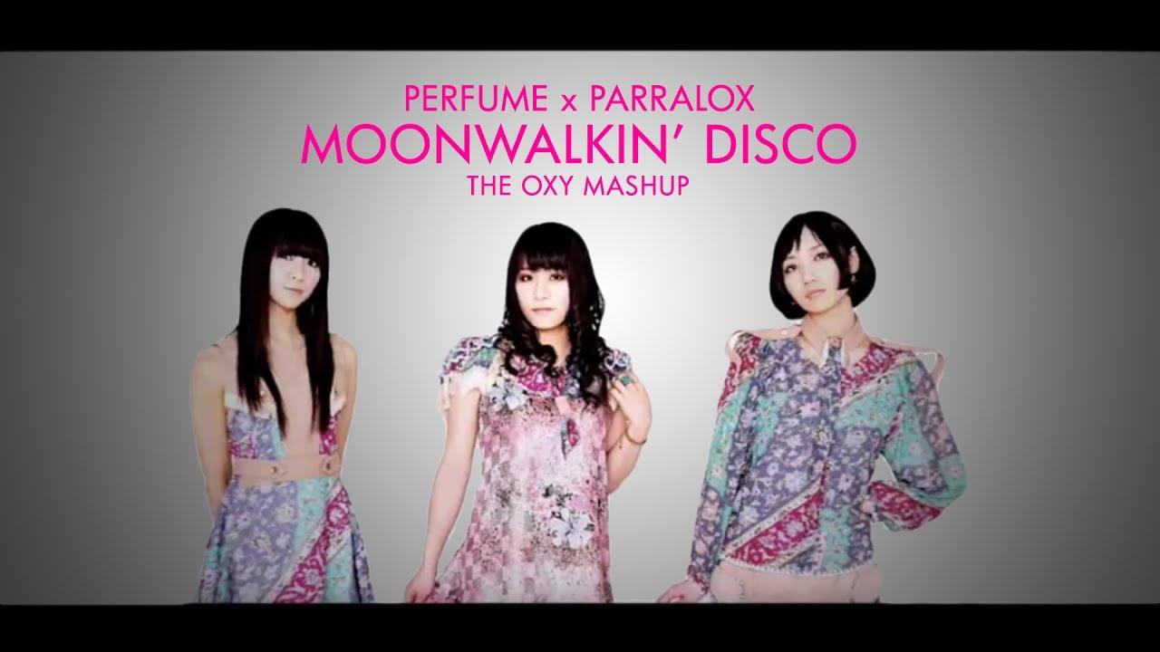Parralox - Perfume x Parralox - Moonwalkin' Disco (The OXY Mashup) (Music Video)