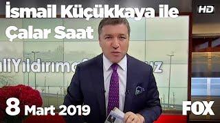 8 Mart 2019 İsmail Küçükkaya ile Çalar Saat