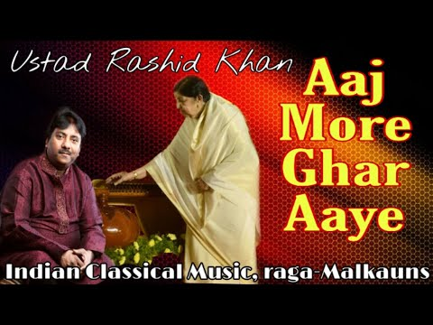 Rashid khan | Aaj More Ghar Aaye | malkuans | drut | awesome | indian  classical music
