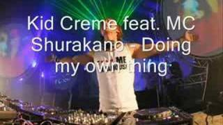 Kid Creme feat. MC Shurakano - Doing my own thing