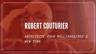 RENCONTRE AVEC ROBERT COUTURIER: ARCHITECTE PRESTIGIEUX