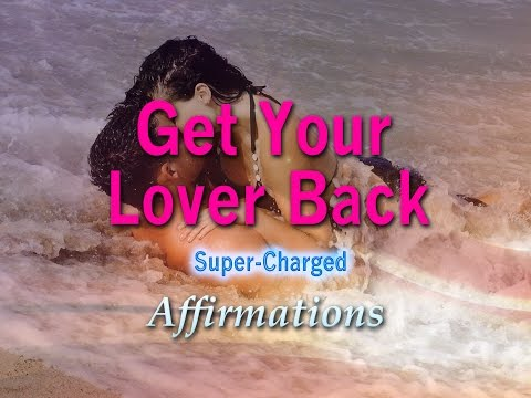 Get Your Lover Back ➤ Attract Your Ex Lover - Super-Charged Affirmations
