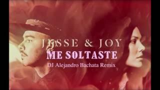 Jesse & Joy - Me soltaste (DJ Alejandro Bachata Remix)