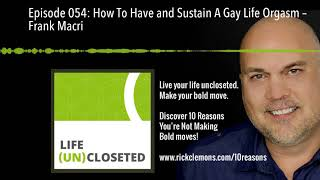 Episode 054: How To Have and Sustain A Gay Life Orgasm – Frank Macri
