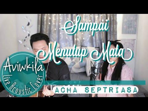 Acha Septriasa -  Sampai Menutup Mata (Live Acoustic Cover by Aviwkila)