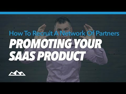 How To Recruit A Network Of Partners Promoting Your SaaS Product